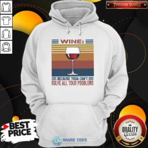 Wine Because Yoga Can't Solve All Your Problems Vintage Hoodie- Design by Waretees.com