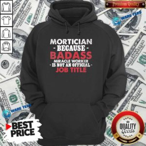 Badass Mortician Miracle Worker Is Not Am Official Job Title Funeral Director Mortician Hoodie - Design by Waretees.com