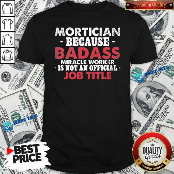 Badass Mortician Miracle Worker Is Not Am Official Job Title Funeral Director Mortician Shirt - Design by Waretees.com