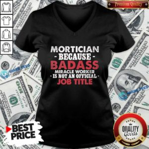 Badass Mortician Miracle Worker Is Not Am Official Job Title Funeral Director Mortician V-neck - Design by Waretees.com