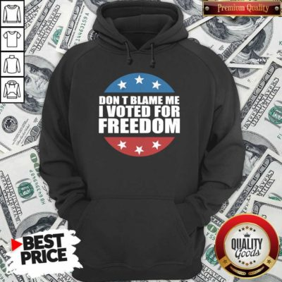 Don't Blame Me I Voted For Freedom Republican Pro Trump Election Hoodie - Design By Waretees.com