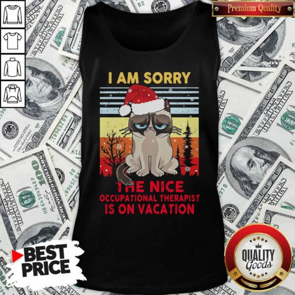 I Am Sorry The Nice Occupational Therapist Is On Vacation Tank Top - Design By Waretees.com