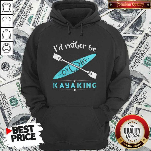 Cute Id Rather Be Kayaking Kayak Hoodie - Design by Waretees.com