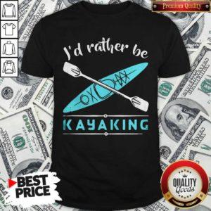 Cute Id Rather Be Kayaking Kayak Shirt - Design by Waretees.com