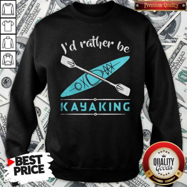 Cute Id Rather Be Kayaking Kayak Sweatshirt - Design by Waretees.com