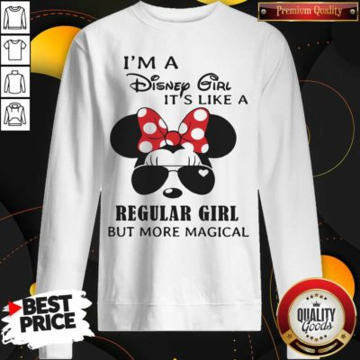 Cute I'm A Disney Girl It's Like A Regular Girl But More Magical Sweatshirt - Design by Waretees.com