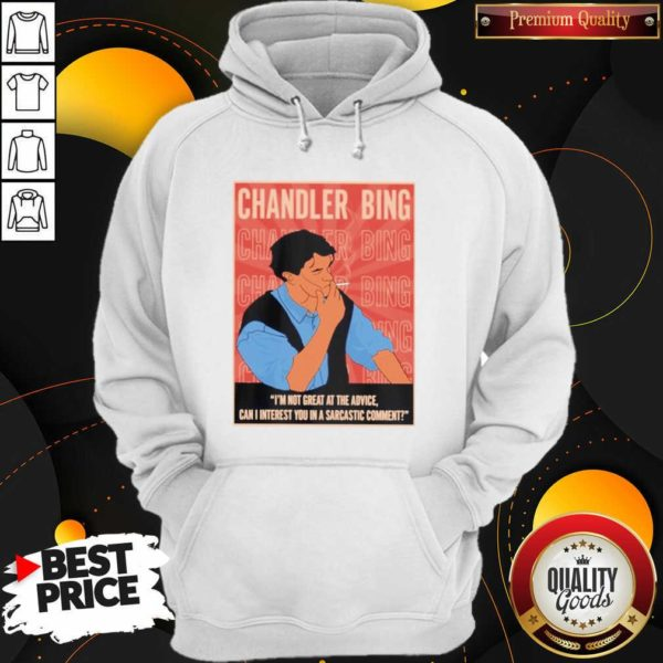 Funny Chandler Bing I'm Not Great A The Advice Can I Interest You In A Sarcastic Comment Hoodie - Design by Waretees.com