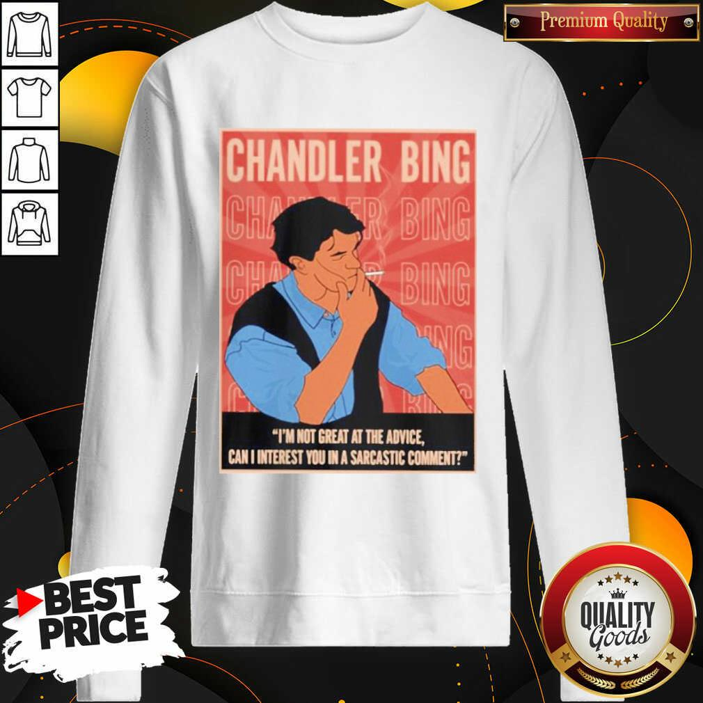 Funny Chandler Bing I'm Not Great A The Advice Can I Interest You In A Sarcastic Comment Sweatshirt - Design by Waretees.com
