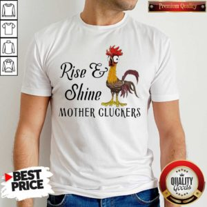Funny Chicken Rise Shine Mother Cluckers Shirt - Design by Waretees.com