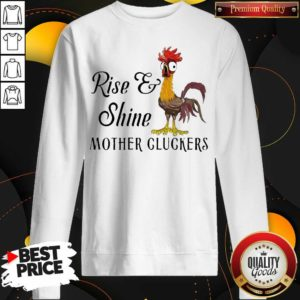 Funny Chicken Rise Shine Mother Cluckers Sweatshirt - Design by Waretees.com
