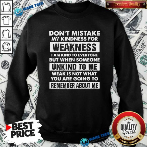 Don't Mistake My Kindness For Weakness I Am Kind To Everyone But When Someone Sweatshirt- Design by Waretees.com