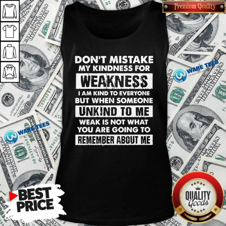 Don't Mistake My Kindness For Weakness I Am Kind To Everyone But When Someone Tank-Top- Design by Waretees.com