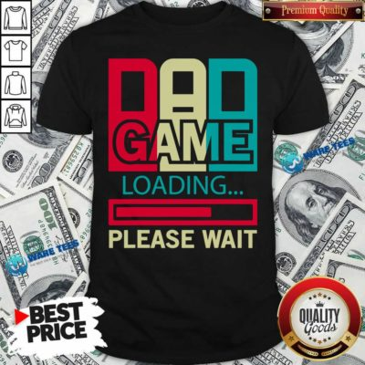 Funny Gamers Dad Game Loading Please Wait Shirt - Design by Waretees.com