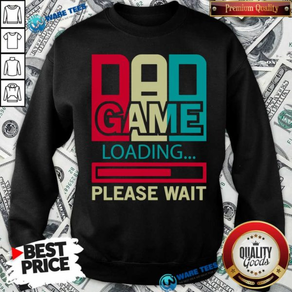 Funny Gamers Dad Game Loading Please Wait Sweatshirt - Design by Waretees.com