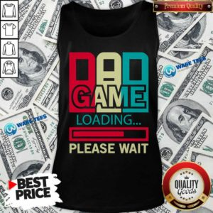 Funny Gamers Dad Game Loading Please Wait Tank Top - Design by Waretees.com