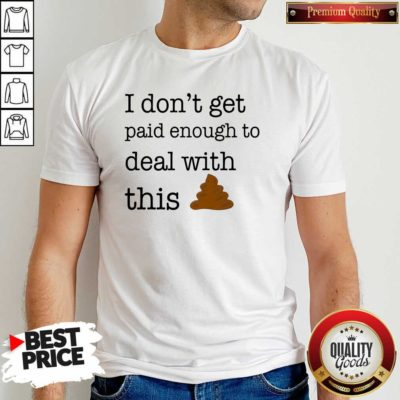 Funny I Don't Get Paid Enough To Deal With This Shirt - Design by Waretees.com