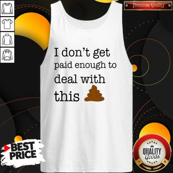 Funny I Don't Get Paid Enough To Deal With This Tank Top - Design by Waretees.com