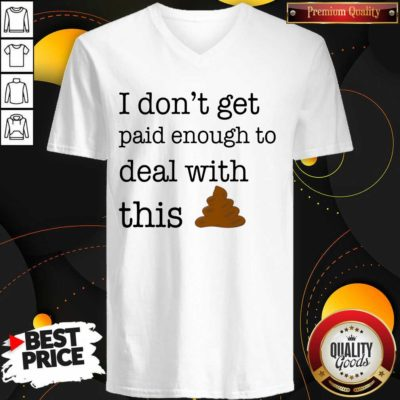 Funny I Don't Get Paid Enough To Deal With This V-neck - Design by Waretees.com