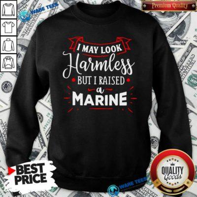I May Look Harmless But I Raised A Marine Sweatshirt- Design by Waretees.com