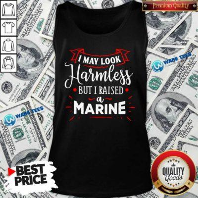 I May Look Harmless But I Raised A Marine Tank-Top- Design by Waretees.com