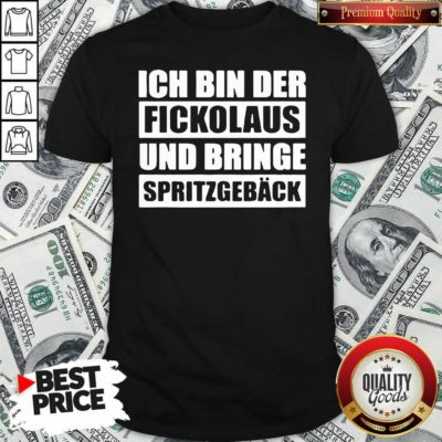 Ich Bin Der Fickolaus Und Bringe Spritzgebäck Shirt - Design by Waretee.com