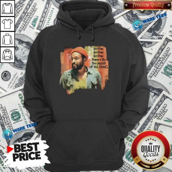 Marvin Gaye Brother There's Far Too Many Of You Dying Hoodie- Design by Waretees.com
