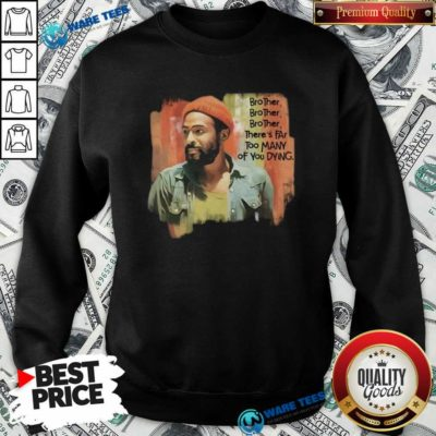 Marvin Gaye Brother There's Far Too Many Of You Dying Sweatshirt- Design by Waretees.com