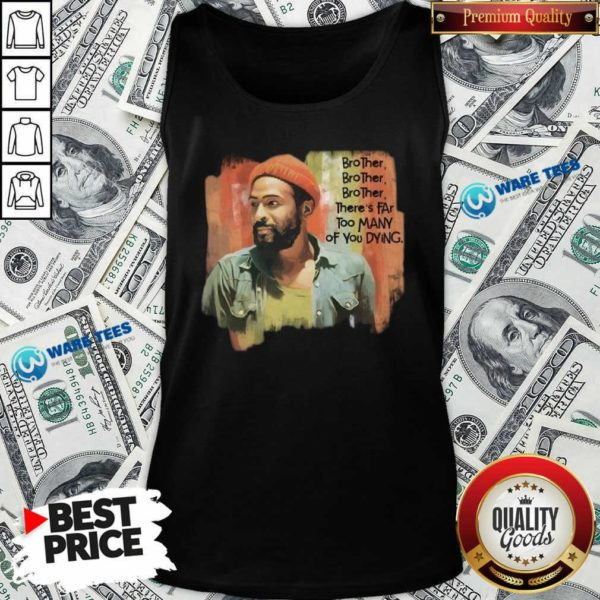 Marvin Gaye Brother There's Far Too Many Of You Dying Tank-Top- Design by Waretees.com