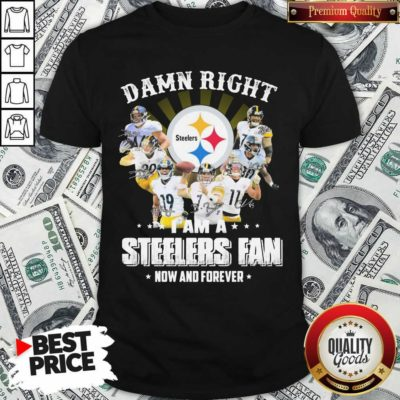 Funny So Damn Right I Am A Pittsburgh Steelers Fan Now And Forever Signature Shirt - Design by Waretees.com