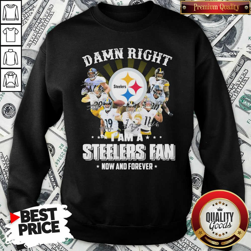 Funny So Damn Right I Am A Pittsburgh Steelers Fan Now And Forever Signature Sweatshirt - Design by Waretees.com