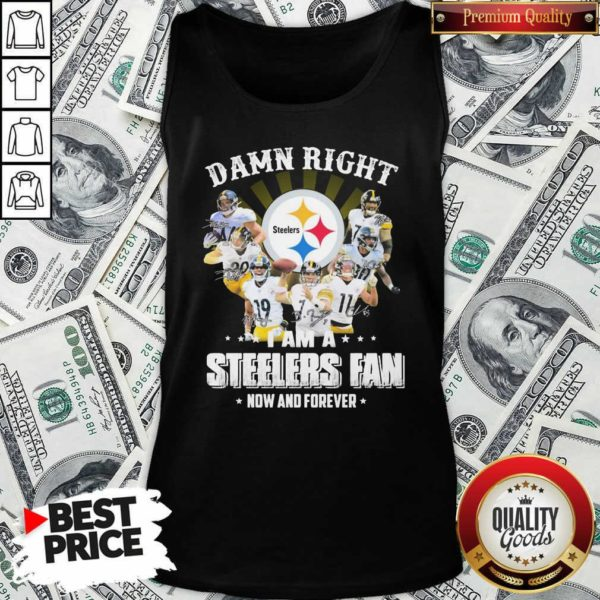Funny So Damn Right I Am A Pittsburgh Steelers Fan Now And Forever Signature Tank Top - Design by Waretees.com