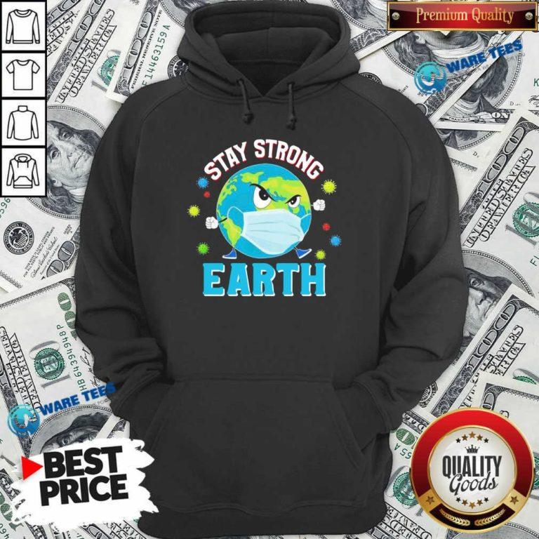Funny Stay Strong Earth Coronavirus 2020 Hoodie - Design by Waretees.com