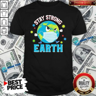 Funny Stay Strong Earth Coronavirus 2020 Shirt - Design by Waretees.com
