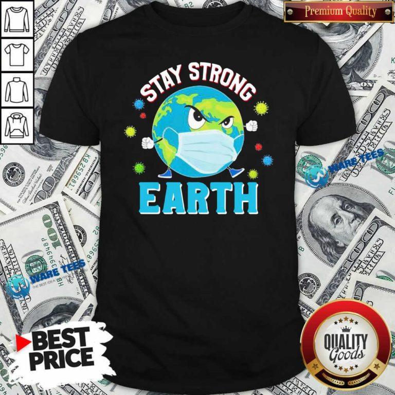 Funny Stay Strong Earth Coronavirus 2020 Shirt - Design by Waretees.com
