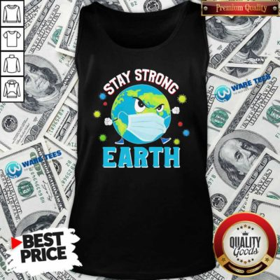 Funny Stay Strong Earth Coronavirus 2020 Tank Top - Design by Waretees.com