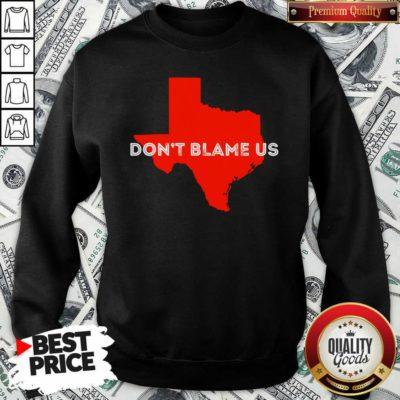 Texas Don't Blame Us Republican Vote 2020 Election Sweatshirt - Design By Waretees.com