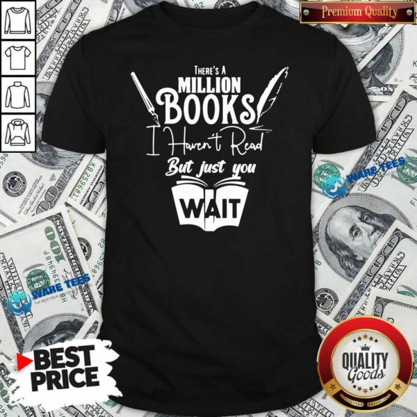 Funny There Is A Million Books I Haven't Read Book Shirt - Design by Waretees.com