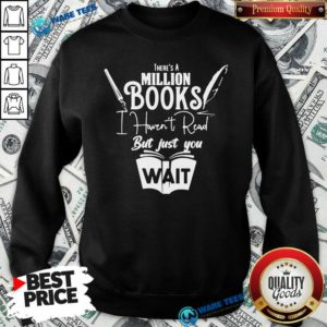 Funny There Is A Million Books I Haven't Read Book Sweatshirt - Design by Waretees.com