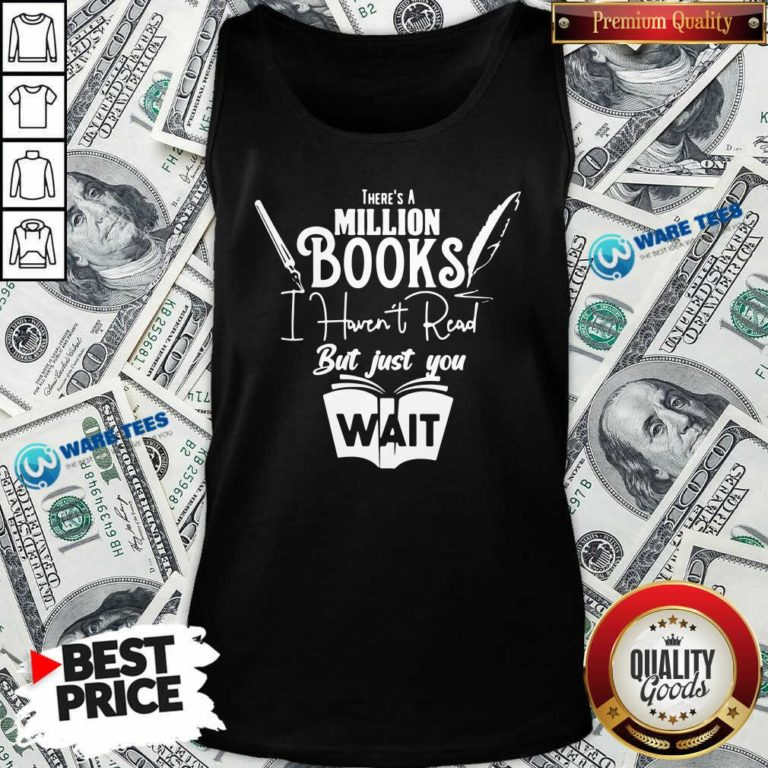 Funny There Is A Million Books I Haven't Read Book Tank Top - Design by Waretees.com