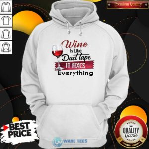 Wine Is Like Duct Tape It Fixes Everything Hoodie- Design by Waretees.com