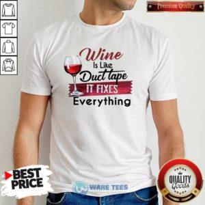 Wine Is Like Duct Tape It Fixes Everything Shirt- Design by Waretees.com