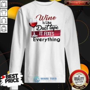Wine Is Like Duct Tape It Fixes Everything Sweatshirt- Design by Waretees.com