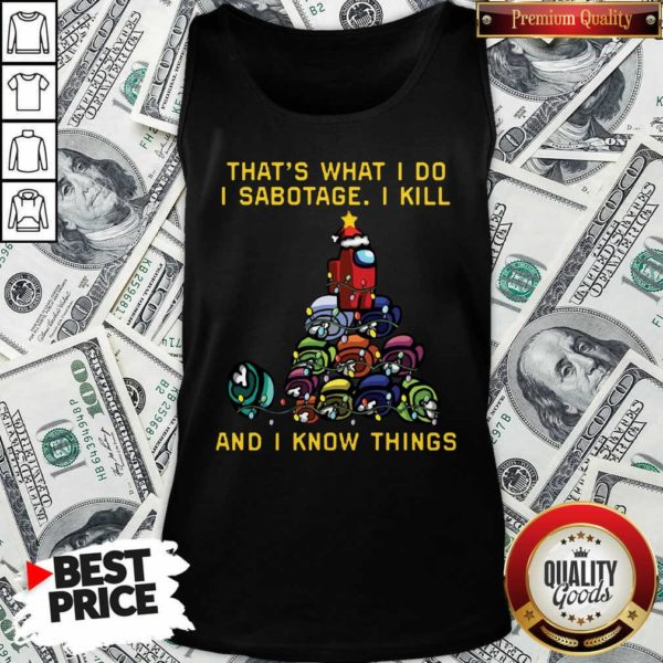 Among Us That What I Do I Sabotage I Kill And I Know Things Christmas Tree Tank Top - Design By Waretees.com