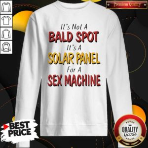 Good Backside Its Not A Bald Spot Its A Solar Panel For A Sex Machine Sweatshirt - Design by Waretees.com