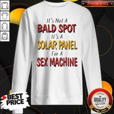 Good Backside Its Not A Bald Spot Its A Solar Panel For A Sex Machine Sweatshirt - Design by Waretees.com