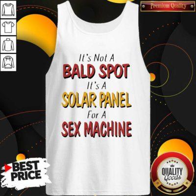 Good Backside Its Not A Bald Spot Its A Solar Panel For A Sex Machine Tank Top - Design by Waretees.com