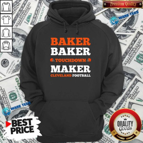 Baker Baker Touchdown Maker Cleveland Football Quote Hoodie- Design by Waretees.com