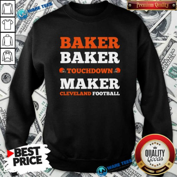 Baker Baker Touchdown Maker Cleveland Football Quote Sweatshirt- Design by Waretees.com