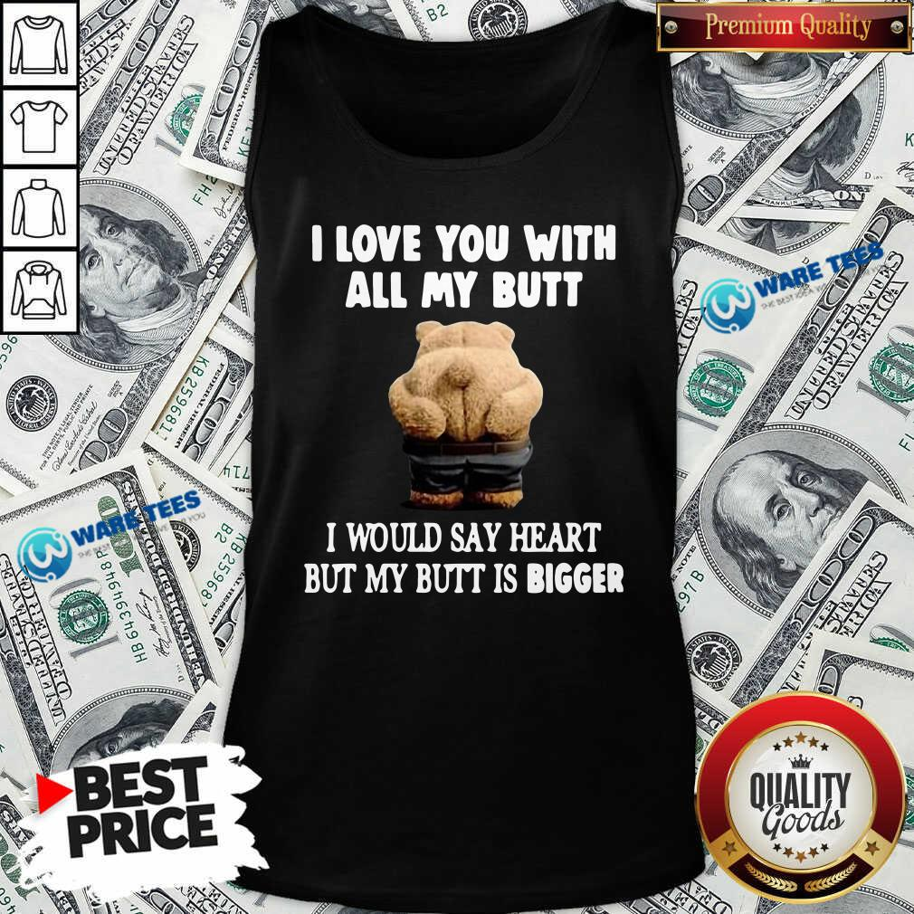 Bear I Love You With All My Butt I Would Say Heart But My Butt Is Bigger Tank-Top- Design by Waretees.com