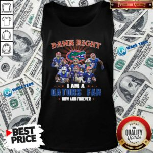 Damn Right I Am A Gators Fan Now And Forever Tank-Top- Design by Waretees.com